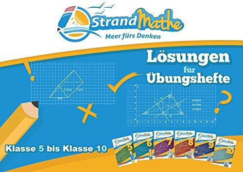 StrandMathe Lösungen zu Übungsheften für Klassen 5 bis 10: Ausführliches Lösungsheft zu den sechs Übungsheften der Sekundarstufe I (StrandMathe Übungshefte)