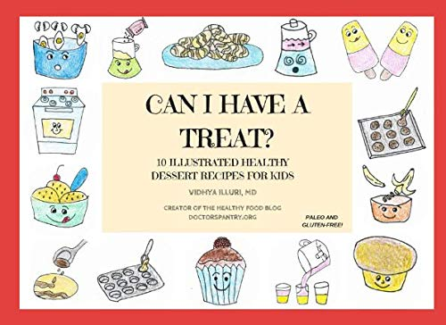 CAN I HAVE A TREAT?: 10 ILLUSTRATED HEALTHY DESSERT RECIPES FOR KIDS by Dr. Vidhya Illuri