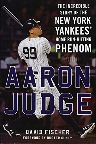 Aaron Judge: The Incredible Story of the New York Yankees' Home Run–Hitting (Phenom Players)