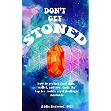 DON'T GET STONED: how to protect your time, wallet, and soul from the top ten rookie crystal-slinger mistakes