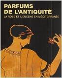 Parfums de l'Antiquité : La rose et l'encens en Méditerranée