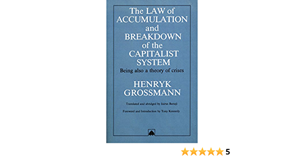 Read The Law Of Accumulation And Breakdown Of The Capitalist System Being Also A Theory Of Crises By Henryk Grossmann