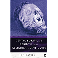 Death, Burial and Rebirth in the Religions of Antiquity (Religion in the First Christian Centuries) (English Edition)