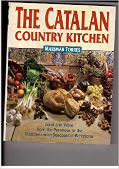 The Catalan Country Kitchen: Food and Wine from the Pyrenees to the Mediterranean Seacoast of Barcelona