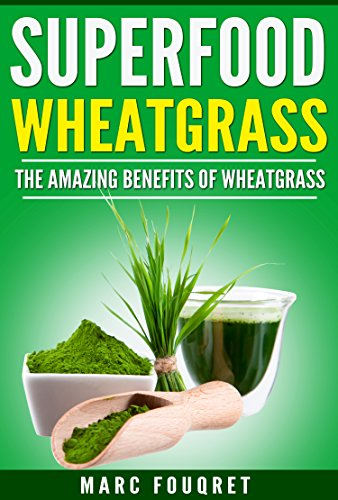 Superfoods: WheatGrass The amazing benefits of WheatGrass including (Detox