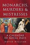 Monarchs, Murders and Mistresses, David Hilliam, 0752452355