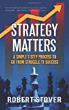 Strategy Matters, Robert M. Stover, 0983027803
