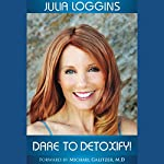Dare to Detoxify!, Volume 1 | Julia Loggins