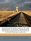 Memoir of William Carey, D, D , Late Missionary to Bengal, Professor of Oriental Languages in the College of Fort William, Calcult, Wayland Francis 1796-1865, 1172546398
