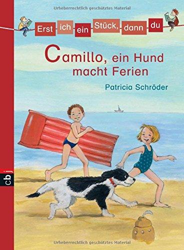 Erst ich ein Stück, dann du - Camillo, ein Hund macht Ferien (Erst ich ein Stück... Das Original, Band 5)