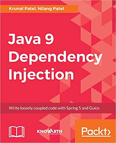 Java 9 Dependency Injection: Write loosely coupled code with Spring 5 and Guice