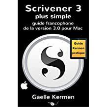 Scrivener 3 plus simple: guide francophone de la version 3.0 pour Mac (Collection Pratique Guide Kermen t. 7) (French Edition)