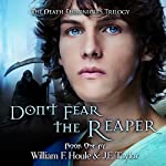 Don't Fear the Reaper: The Death Chronicles, Volume 1 | William F. Houle,J. E. Taylor