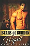 Bears of Burden WYATT: (A Paranormal Werebear Bear Shifter Romance Series)