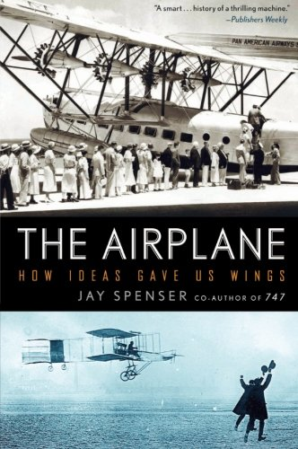- The Airplane: How Ideas Gave Us Wings