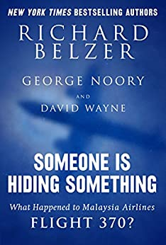 Someone Is Hiding Something: What Happened to Malaysia Airlines Flight 370? by [Belzer, Richard, Noory, George, Wayne, David]
