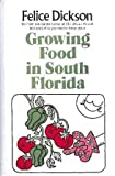 Growing Food in South Florida, Felice Dickson, 0916224007
