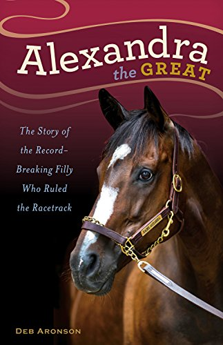 - Alexandra the Great: The Story of the Record-Breaking Filly Who Ruled the Racetrack