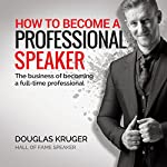 How to Become a Professional Speaker | Douglas Kruger