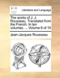 The Works of J J Rousseau Translated from the French In, Jean-Jacques Rousseau, 1170763405