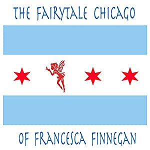 The Fairytale Chicago of Francesca Finnegan Audiobook