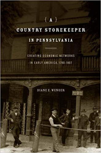 A Country Storekeeper in Pennsylvania: Creating Economic Networks in Early America, 1790–1807