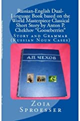 """Russian-English Dual-Language Book based on the World Masterpiece Classical Short Story by Anton P. Chekhov """"Gooseberries"""": Story and Grammar (Russian ... (Dual-Language Russian-English Books 6) Kindle Edition"""