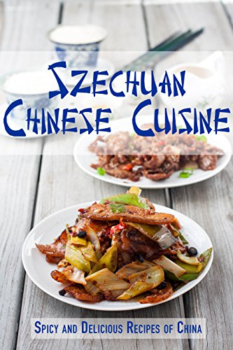 (Szechuan Chinese Cuisine: Spicy and Delicious Recipes of China)