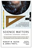 Science Matters: Achieving Scientific Literacy, Robert M. Hazen, James Trefil, 0307454584