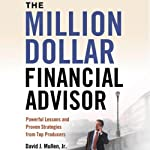 The Million-Dollar Financial Advisor: Powerful Lessons and Proven Strategies from Top Producers | David J. Mullen Jr.