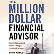 The Million-Dollar Financial Advisor: Powerful Lessons and Proven Strategies from Top Producers Audiobook by David J. Mullen, Jr. Narrated by Allan Robertson