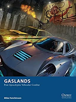 Gaslands: Post-Apocalyptic Vehicular Combat (Osprey Wargames) by [Hutchinson, Mike]