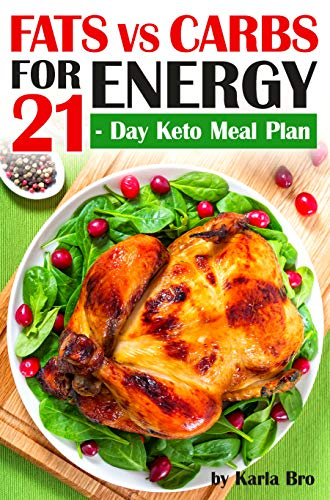 Fats vs Carbs for Energy: 21-Day Keto Meal Plan by Karla Bro
