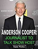 Anderson Cooper-Journalist to Talk Show Host