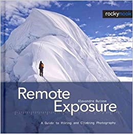 Book Remote Exposure: A Guide to Hiking and Climbing Photography [ REMOTE EXPOSURE: A GUIDE TO HIKING AND CLIMBING PHOTOGRAPHY ] by Buisse, Alexandre (Author) Apr-22-2011 [ ]