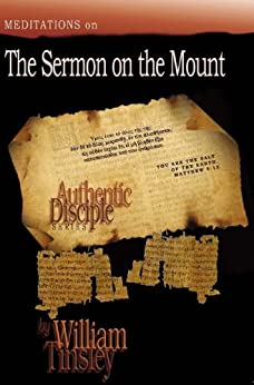 Authentic Disciple: Sermon On the Mount by [Tinsley, William]