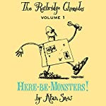 The Ratbridge Chronicles, Volume 1: Here be Monsters!   Alan Snow