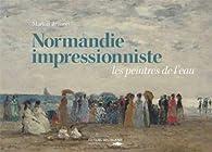 NORMANDIE IMPRESSIONNISTE, LES PEINTRES DE L'EAU par Marion Brisson