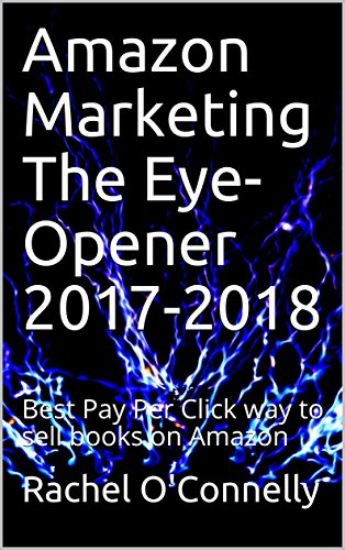 Amazon Marketing The Eye-Opener 2017-2018: Best Pay Per Click way to sell books on Amazon