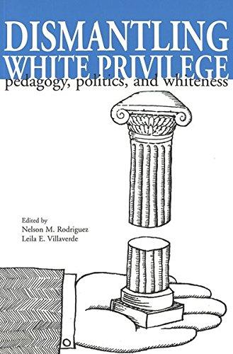 Dismantling White Privilege: Pedagogy, Politics, and Whiteness