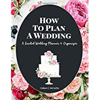 How to Plan a Wedding: A Guided Wedding Planner and Organizer