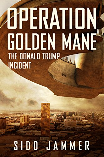 Operation Golden Mane: The Donald Trump Incident by [Jammer, Sidd]