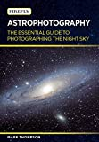 Astrophotography: The Essential Guide to Photographing the Night Sky