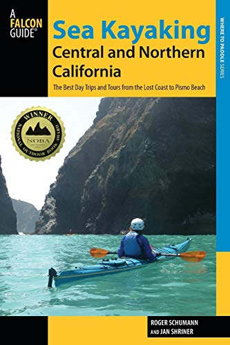 Sea Kayaking Central and Northern California: The Best Days Trips And Tours From The Lost Coast To Pismo Beach (Regional Sea Kayaking Series)