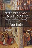 The Italian Renaissance : Culture and Society in Italy, Burke, Peter, 0691162409
