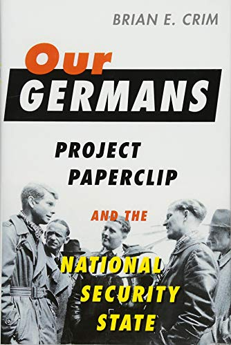 Our Germans: Project Paperclip and the National Security (State University Clip)