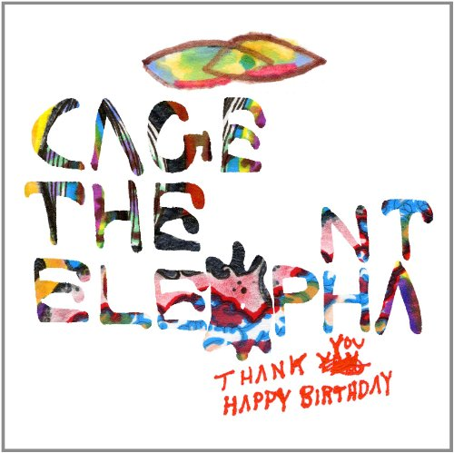 Thank You, Happy Birthday (2011) (Album) by Cage The Elephant