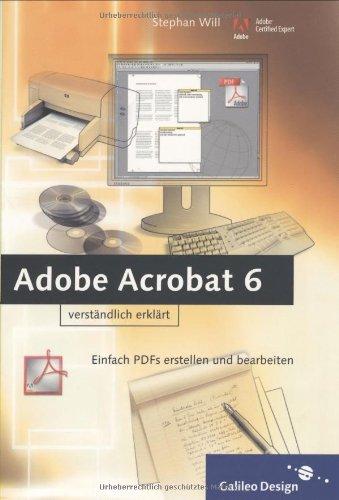 Adobe Acrobat 6 verständlich erklärt: Einfach PDFs erstellen und bearbeiten (Galileo Design)