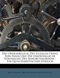 Die Ordensregeln des Heiligen Franz Von Assisi und Die Ursprungliche Verfassung des Minoritenordens, Vlastimil Kybal, 1246993856