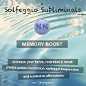 Memory Boost, Increase Your Focus, Retention & Recall: Chakra Guided Meditation, Solfeggio Frequencies & Subliminal Affirmations Speech by  Solfeggio Subliminals Narrated by Kev Thompson